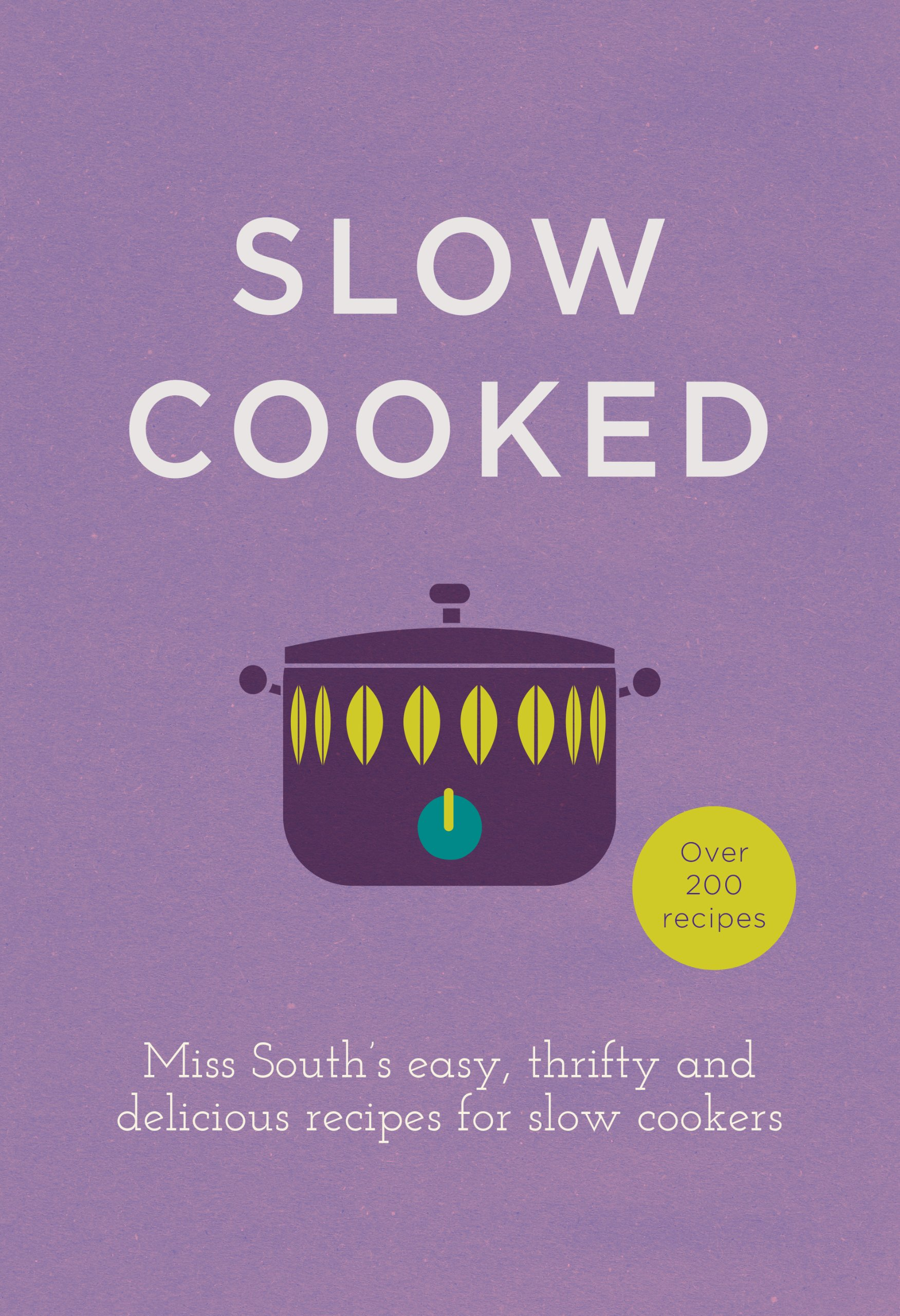 Slow Cooked: Miss Souths Easy, Thrifty and Delicious Recipes for Slow Cookers Hardcover – September 1, 2015