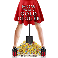 How to Be a Gold Digger: The secrets of wealth with other peoples money (Comedy How To Books Book 1) (English Edition)