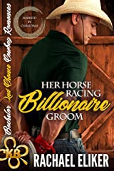 Her Horse Racing Billionaire Groom: Sweet, Christian 'Married by Christmas' (Bachelor Second Chance Cowboy Romances Book 4) Kindle Edition