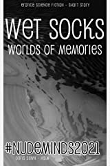 Wet Socks: Worlds of Memories (#NudeMinds Book 2021) Kindle Edition
