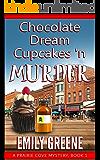 Chocolate Dream Cupcakes 'n Murder (A Prairie Cove Mystery Book 1)