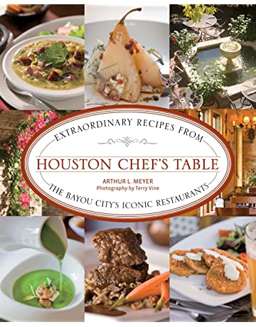 Houston Chefs Table: Extraordinary Recipes From The Bayou CityS Iconic Restaurants