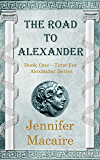 The Road to Alexander: Fantastic time-travel to ancient Greece  (The Time For Alexander Series Book 1)