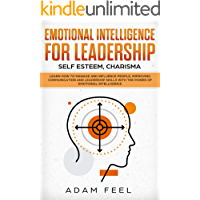 Emotional Intelligence for Leadership: Learn How to Manage and Influence People, Improving Communication and Leadership Skills with The Power of Emotional ... (Self Esteem, Charisma) (English Edition)