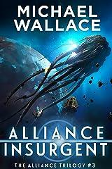 Alliance Insurgent (The Alliance Trilogy Book 3)