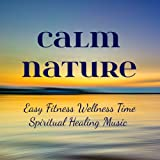 Calm Nature - Easy Fitness Wellness Time Spiritual Healing Music with Relaxing Yoga Instrumental New Age Sounds