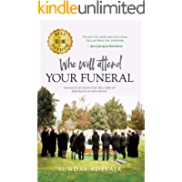 Who Will Attend Your Funeral: Thoughts of Death that Will Open Up New Facets of Life for You (English Edition)