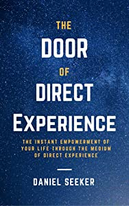 The Door of Direct Experience: The Instant Empowerment of Your Life Through the Medium of Direct Experience (Living in the Now, Meditation)