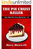 The Pie Crust Killer (Sky High Pies Cozy Mysteries Book 12)