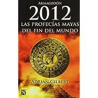 2012. Las profecías mayas del fin del mundo