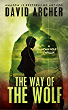 The Way of the Wolf - An Action Thriller Novel (A Noah Wolf Novel, Thriller, Action, Mystery Book 0)