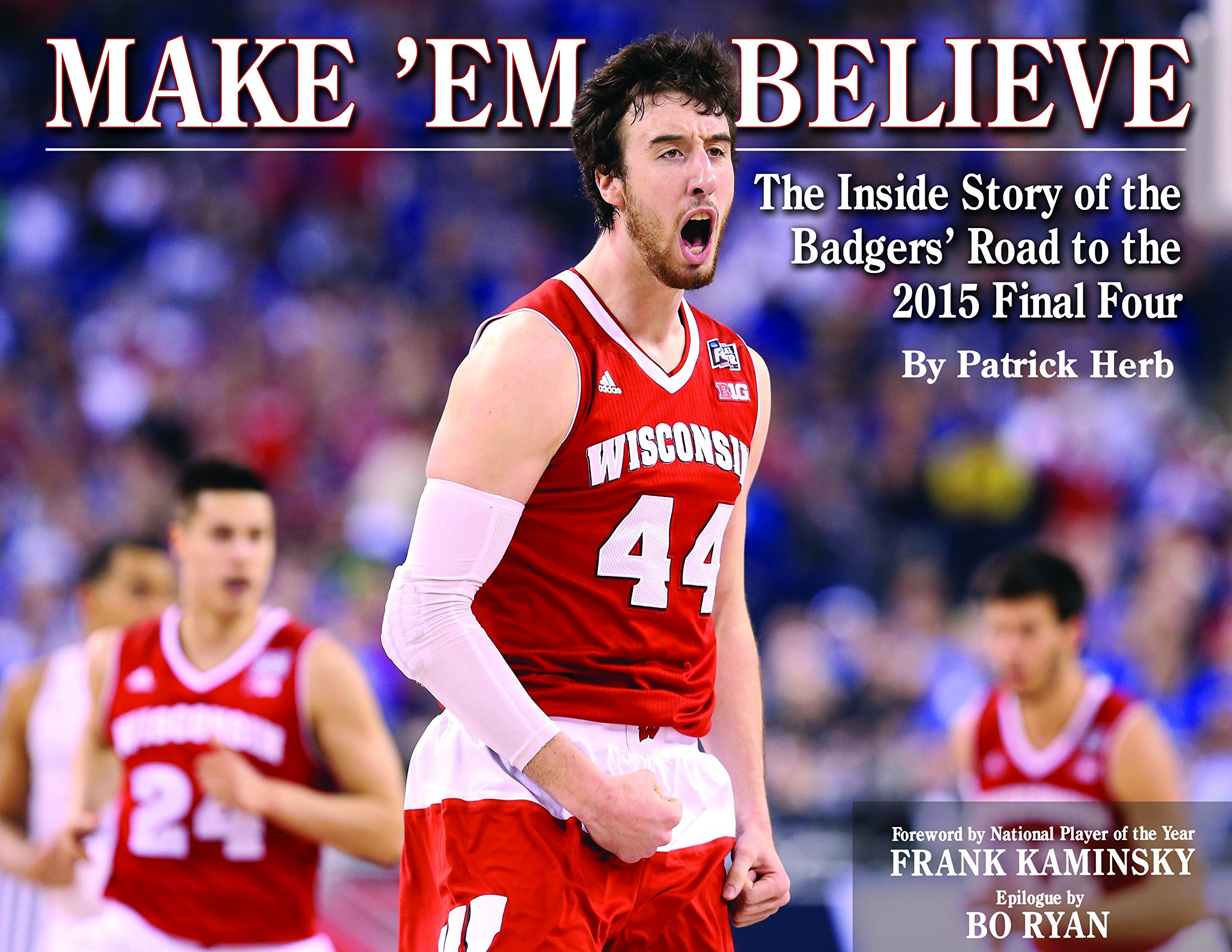 5345b9f91 Make  Em Believe - The Inside Story of the Badgers  Road to the 2015 Final  Four Hardcover – September 14