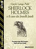 Sherlock Holmes e il caso dei fratelli fatali (Sherlockiana)