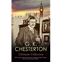 G. K. CHESTERTON Ultimate Collection: 200+ Novels, Historical Works, Theological Books, Essays, Short Stories, Plays & Poems: Autobiography, Father Brown ... Napoleon of Notting Hill…. (English Edition)
