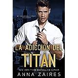 La adicción del titán (El titán de Wall Street nº 2) (Spanish Edition)