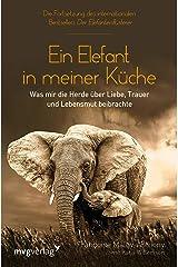 Ein Elefant in meiner Küche: Was mir die Herde über Liebe, Trauer und Lebensmut beibrachte (German Edition) Kindle Edition