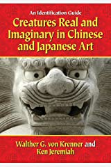Creatures Real and Imaginary in Chinese and Japanese Art: An Identification Guide Kindle Edition