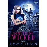 Something Wicked: A Why Choose Academy Series (University of Morgana: Academy of Enchantments and Witchcraft Book 1)