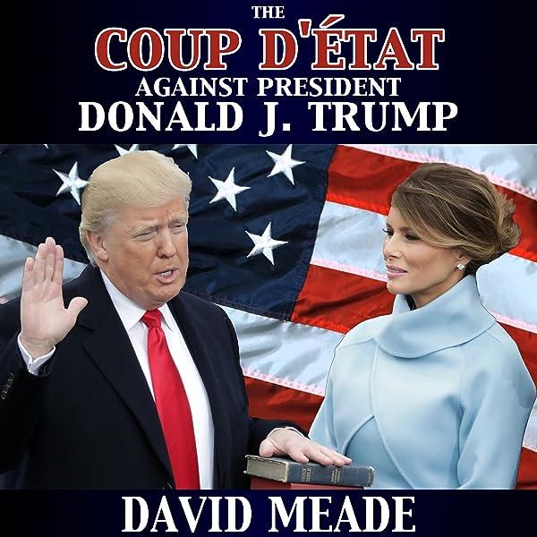 Amazon.com: The Coup D'éTat against President Donald J. Trump (Audible  Audio Edition): David Meade, Mark Cayco, Archieboy Holdings, LLC: Audible  Audiobooks