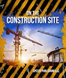 On The Construction Site: Fun Facts and Pictures