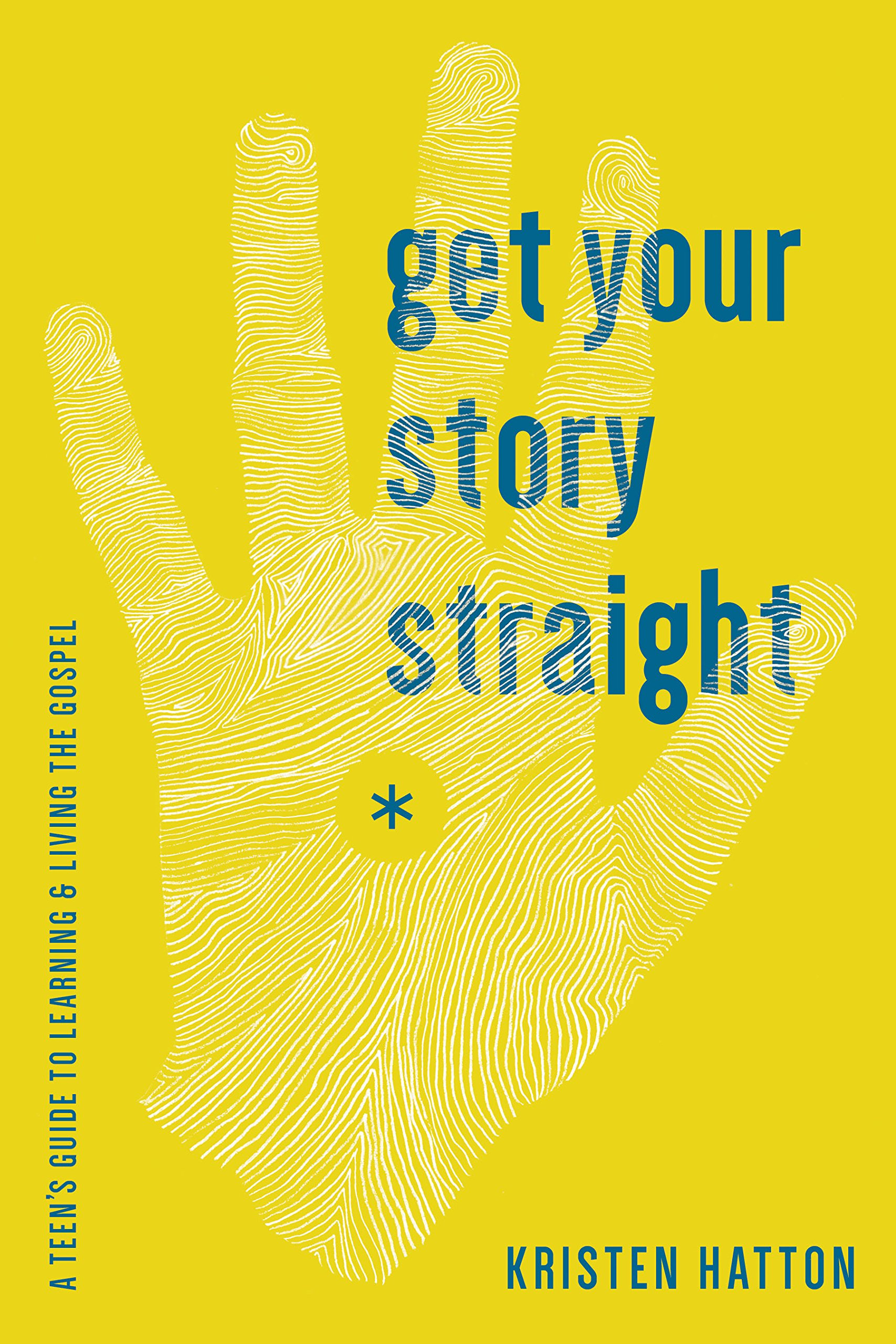 Get Your Story Straight A Teen s Guide to Learning and Living the
