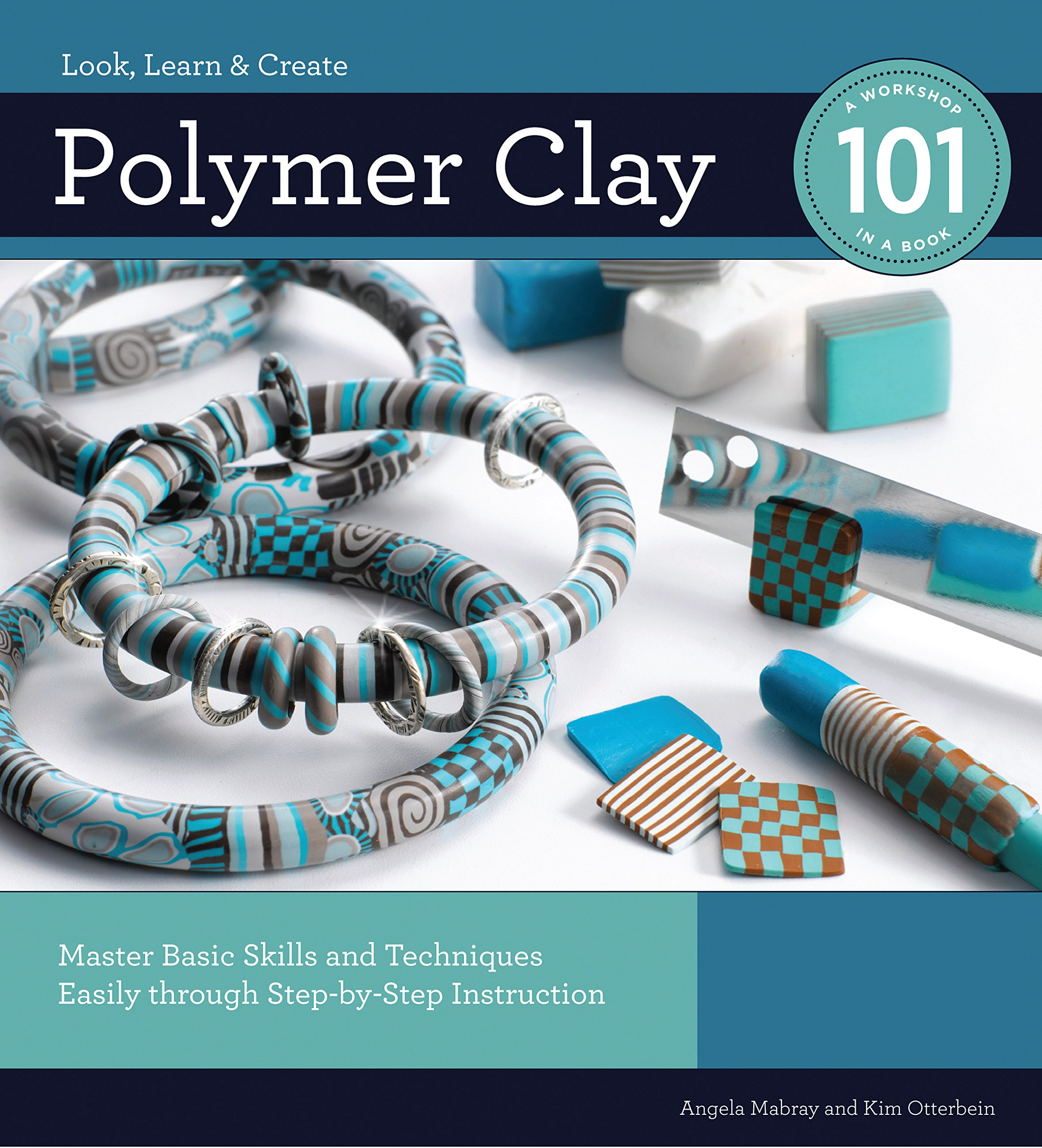 Read Online Polymer Clay 101: Master Basic Skills and Techniques Easily through Step-by-Step Instruction PDF