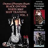 Black Owned: White Sissy Slut Training, Vol. 3