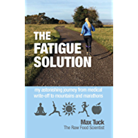 The Fatigue Solution: my astonishing journey from medical write-off to marathons and mountains