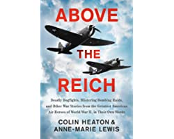 Above the Reich: Deadly Dogfights, Blistering Bombing Raids, and Other War Stories from the Greatest American Air Heroes of W