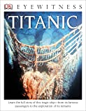 DK Eyewitness Books: Titanic: Learn the Full Story of This Tragic Ship from its Famous Passengers to the Explo