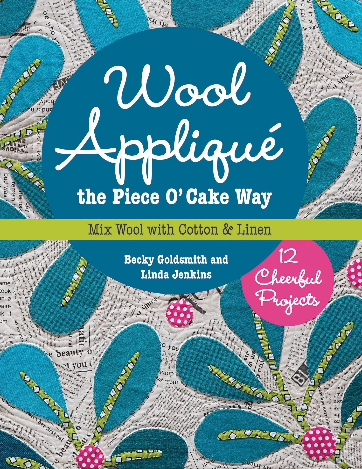 Wool Appliqu/é the Piece O Cake Way 12 Cheerful Projects /• Mix Wool with Cotton /& Linen