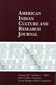 """American Indian Culture and Research Journal, Volume 28 / Number 1 / 2004, Special Issue Teaching, Leslie Marmon Silko's """"Ceremony"""" (American Indian Culture and Research Journal, Number 1)"""