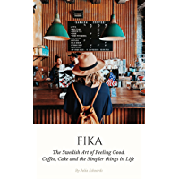 Fika: The Swedish Art of Feeling Good. Coffee, Cake and the Simpler things in Life (English Edition)