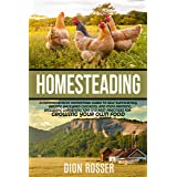 Homesteading: A Comprehensive Homestead Guide to Self-Sufficiency, Raising Backyard Chickens, and Mini Farming, Including Gar