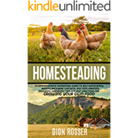 Homesteading: A Comprehensive Homestead Guide to Self-Sufficiency, Raising Backyard Chickens, and Mini Farming…