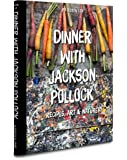Dinner With Jackson Pollock: Recipes, Art & Nature (Connoisseur)