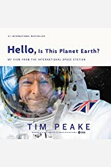 Hello, Is This Planet Earth?: My View from the International Space Station Kindle Edition