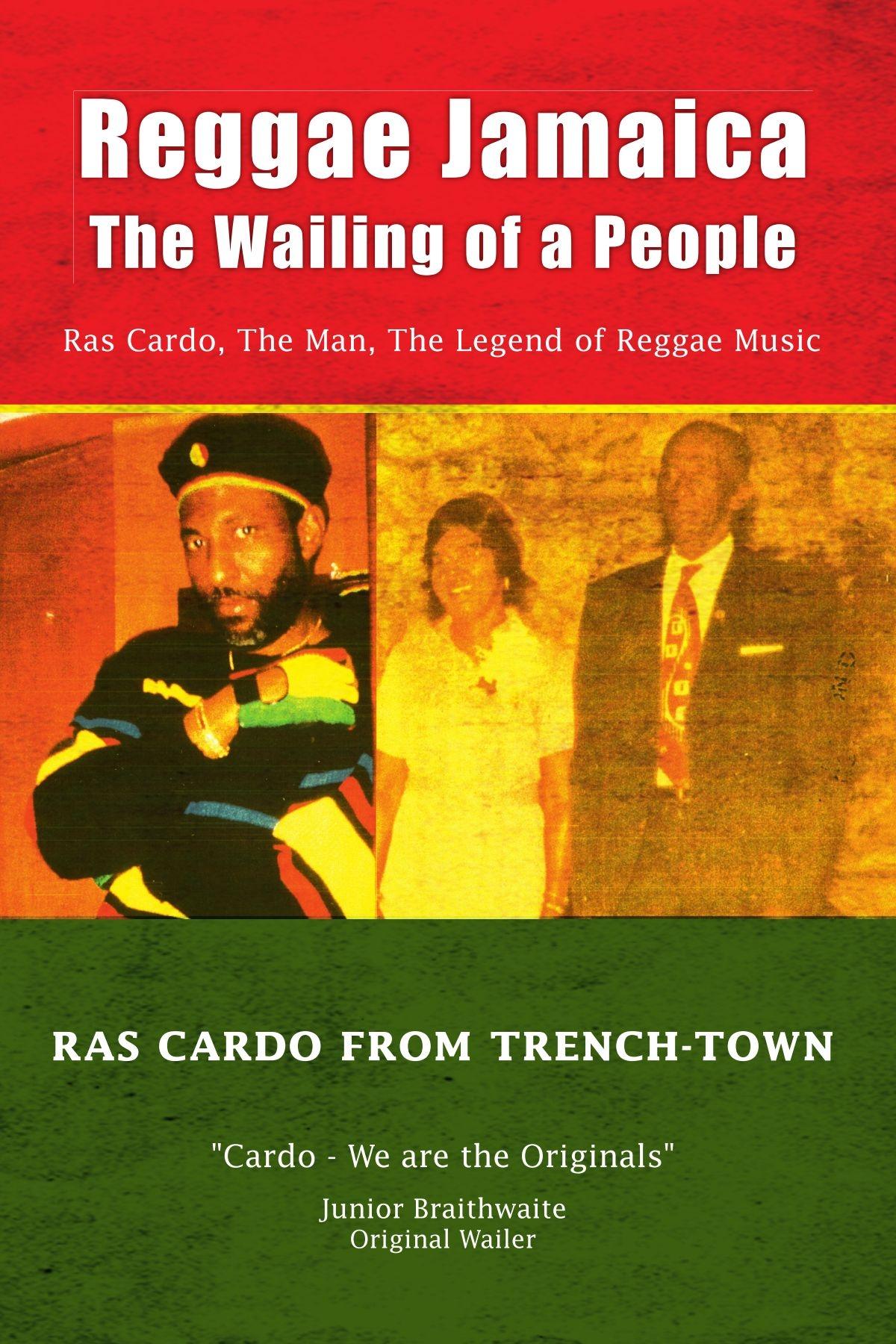 Reggae Jamaica - The Wailing of a People: Ras Cardo, The Man, The Legend of Reggae Music: Ras Cardo, The Man, The Legend of Reggae Music