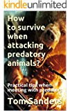 How to survive when attacking predatory animals?: Practical tips when meeting with predators