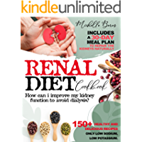 Renal Diet Cookbook: How Can I Improve my Kidney Function to Avoid Dialysis? + 150 Healthy & Delicious Recipes Only Low…