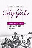 City Girls: The Nisei Social World in Los Angeles, 1920-1950