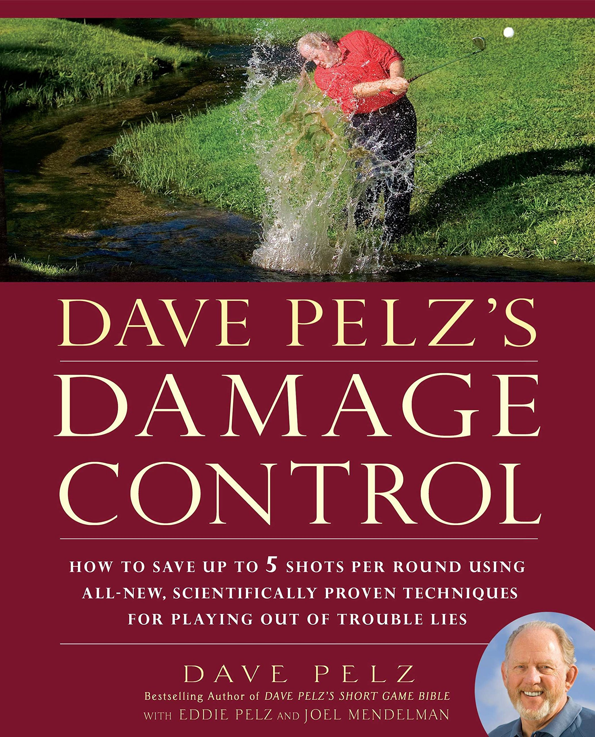 Dave Pelz's Damage Control: How to Save Up to 5 Shots Per Round Using  All-New, Scientifically Proven Techniq ues for Playing Out of Trouble Lies: Dave  Pelz: ...