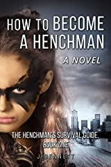 How to Become a Henchman, A Novel: The Henchman's Survival Guide Kindle Edition
