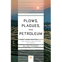 Plows, Plagues, and Petroleum: How Humans Took Control of Climate (Princeton Science Library Book 89)