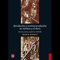 Revolución y contrarrevolución en México y el Perú. Liberales, realistas y separatistas, 1800-1824 (Historia / History)