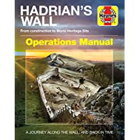 Hadrian's Wall Operations Manual: From Construction to World Heritage Site (Ad122 Onwards) (Haynes Manuals)