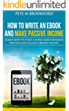 How To Write An Ebook And Make Passive Income: Learn How To Start A Home Based Business Writing And Selling Ebooks Online