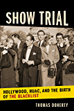 Show Trial: Hollywood, HUAC, and the Birth of the Blacklist (Film and Culture Series)