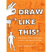 Draw Like This!: How Anyone Can See the World Like an Artist--And Capture It on Paper