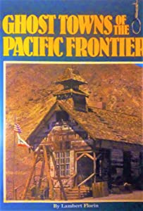 Ghost Towns of the Pacific Frontier